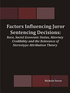 Factors Influencing Juror Sentencing Decisions: Race, Social Economic Status, Attorney Credibility and the Relevance of Stereotype Attribution Theory