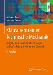 Klausurentrainer Technische Mechanik: Aufgaben und ausführliche Lösungen zu Statik, Festigkeitslehre und Dynamik, Ausgabe 4