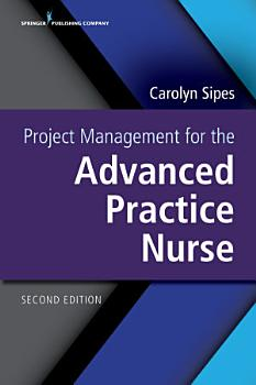 Project Management for the Advanced Practice Nurse Second Edition PDF