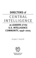 Directors of Central Intelligence as Leaders of the U S  Intelligence Community  1946 2005 PDF