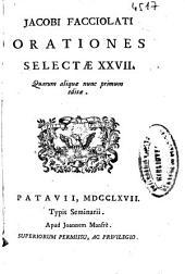 Jacobi Facciolati Orationes selectae XXVII.