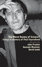 The Worst Enemy of Science?: Essays in Memory of Paul Feyerabend