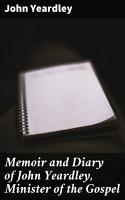Memoir and Diary of John Yeardley  Minister of the Gospel PDF