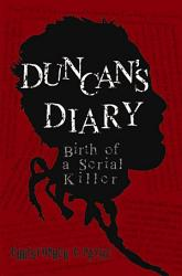 Duncan S Diary Birth Of A Serial Killer Book PDF