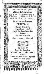 Vertumnus Poeticus ad Scitum illud Imperatorium Fiat Iustitia, Aut Pereat Mundus: bis millies transformatus, Iustitiae Cultum salutarem, Neglectum panolethron, Variis Versuum Generibus decinens