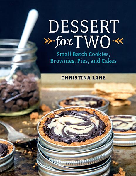 Download Dessert For Two  Small Batch Cookies  Brownies  Pies  and Cakes Book