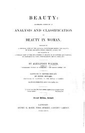 Beauty: Illustrated Chiefly by an Analysis and Classification of Beauty in Woman, Preceded by a Critical View of the General Hypotheses Respecting Beauty, by Hume, Hogarth, Burke, Knight, Alison, Etc., and Followed by a Similar View of the Hypotheses of Beauty in Sculpture and Painting, by Leonardo Da Vinci, Winckelmann, Mengs, Bossi, Etc