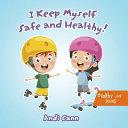 I Keep Myself Safe and Healthy