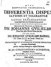 Disp. theol. de differentia dispensationis et tolerantiae in causis ecclesiasticis, praesertim matrimonialibus