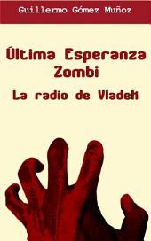 Última Esperanza Zombi: La radio de Vladek: 1ª parte