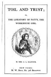 Toil and Trust: Or, The Life-story of Patty, the Workhouse Girl