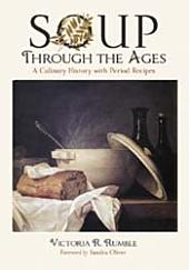 Soup Through the Ages: A Culinary History with Period Recipes