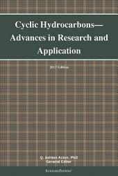 Cyclic Hydrocarbons—Advances in Research and Application: 2013 Edition