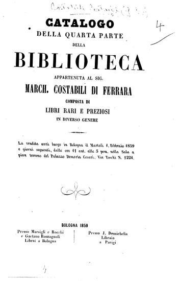 Catalogo della quarta parte della biblioteca appartenuta al sig  march  Costabili di Ferrara     La vendita avr   luogo in Bologna il marted   1  febbraio 1859 e giorni seguenti  etc PDF