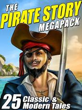 The Pirate Story Megapack: 25 Classic and Modern Tales