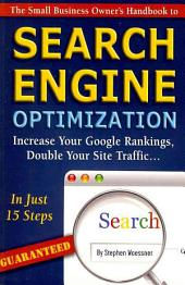 The Small Business Owner's Handbook to Search Engine Optimization: Increase Your Google Rankings, Double Your Site Traffic... in Just 15-Steps - Guaranteed
