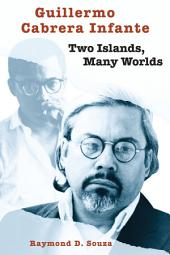 Guillermo Cabrera Infante: Two Islands, Many Worlds