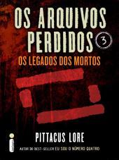 Os Arquivos Perdidos 3: Os legados dos mortos (Os Legados de Lorien)