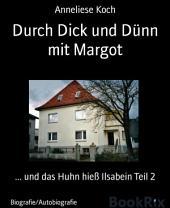 Durch Dick und Dünn mit Margot: ... und das Huhn hieß Ilsabein, Teil 2