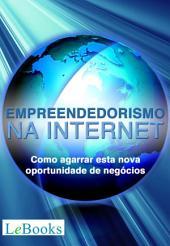 Empreendedorismo na Internet: Como agarrar esta nova oportunidade de negócios