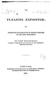 The pleasing expositor; or, Anecdotes illustrative of select passages of the New Testament