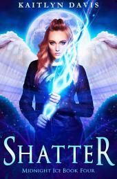 Shatter (Midnight Ice Book Four)
