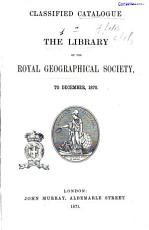 Classified Catalogue of the Library of the Royal Geographical Society to December  1870 PDF