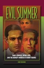 Evil Summer: Babe Leopold, Dickie Loeb, and the Kidnap-Murder of Bobby Franks