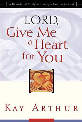 Lord  Give Me a Heart for You PDF