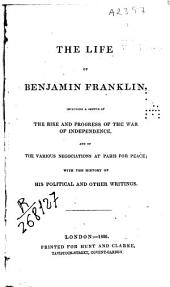 The life of Benjamin Franklin: including a sketch of the rise and progress of the war of the independence...