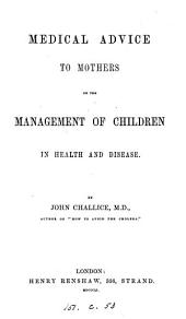 Medical advice to mothers on the management of children: in health and disease