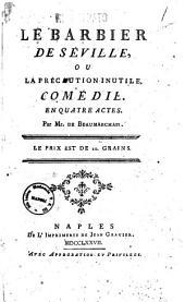 Le barbier de Séville, ou la précaution inutile, comédie en quatre actes. Par Mr. de Beaumarchais