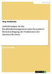Anforderungen an das Kreditrisikomanagement unter besonderer Berücksichtigung der Funktionen der internen Revision