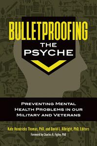 Bulletproofing the Psyche  Preventing Mental Health Problems in Our Military and Veterans