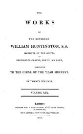 The Works of the Reverend William Huntington ...: Completed to the Close of the Year MDCCCVI ...