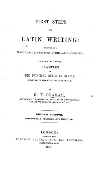 First steps to Latin writing     to which are added  examples on the principal rules in syntax PDF