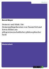 Demenz und Ethik. Die Demenzpflegetheorien von Naomi Feil und Erwin Böhm aus pflegewissenschaftlicher-philosophischer Sicht