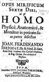 Opus mirificum sextæ diei, id est, Homo physice, anatomice, et moraliter in potiores suas partes dissectus