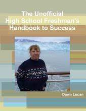 The Unofficial High School Freshman's Handbook to Success