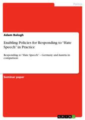 "Enabling Policies for Responding to ""Hate Speech"" in Practice: Responding to ""Hate Speech"" – Germany and Austria in comparison"