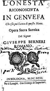 L'onestà riconosciuta in Genuefa che fù poi santa di questo nome. Opera sacra scenica del signor Giuseppe Berneri romano