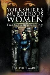 Yorkshires Murderous Women
