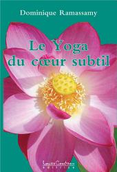 Le Yoga du cœur subtil ou yoga de l'être: Une réconciliation avec Soi