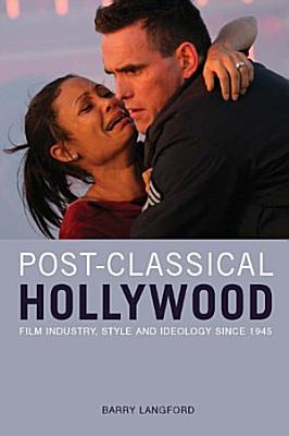 Post Classical Hollywood  Film Industry  Style and Ideology since 1945 PDF