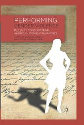 Performing Gender Violence: Plays by Contemporary American Women Dramatists