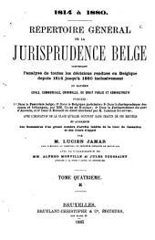 Répertoire général de la jurisprudence belge: contenant l'analyse de toutes lés décisions rendues en Belgique depuis 1814 jusqu'à 1880 inclusivement en matière civile, commerciale, criminelle, de droit public et administratif, Volume4