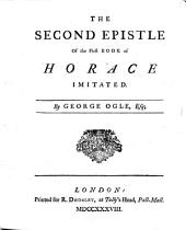 The Second Epistle of the First Book of Horace Imitated. By George Ogle, Esq;.