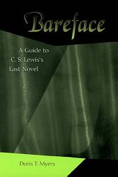 Bareface: A Guide to C.S. Lewis's Last Novel