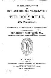 An Authentic Account of our Authorized Translation of the Holy Bible, and of the translators: with testimonies to the excellence of the translation ... Second edition