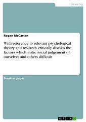 With reference to relevant psychological theory and research critically discuss the factors which make social judgement of ourselves and others difficult